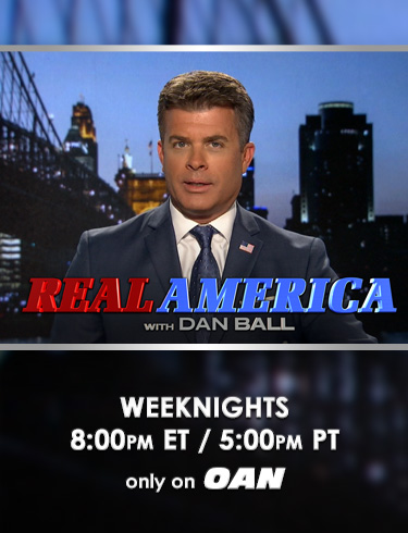 Real America with Dan Ball weeknights at 8pm ET/ 5pm PT